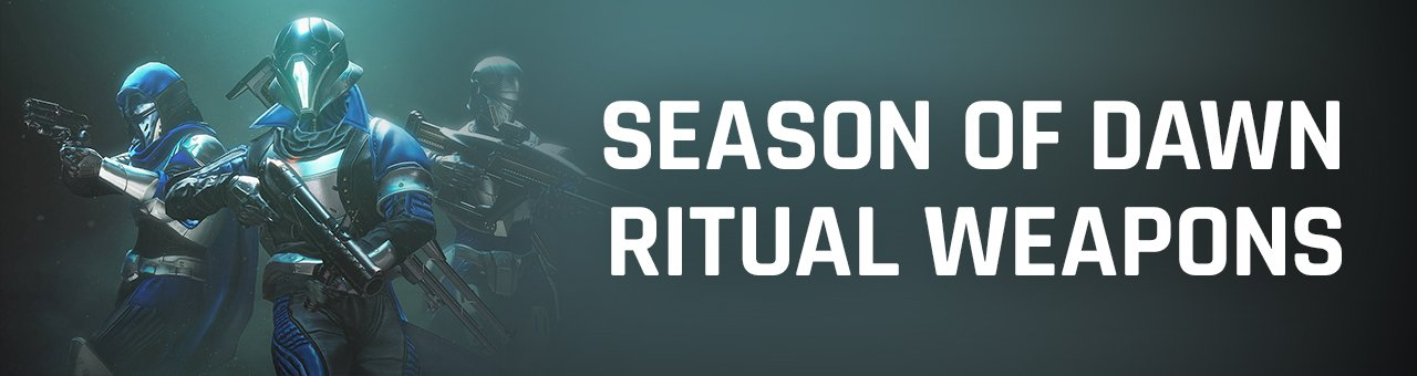Destiny 2 Season of Dawn Ritual Weapons